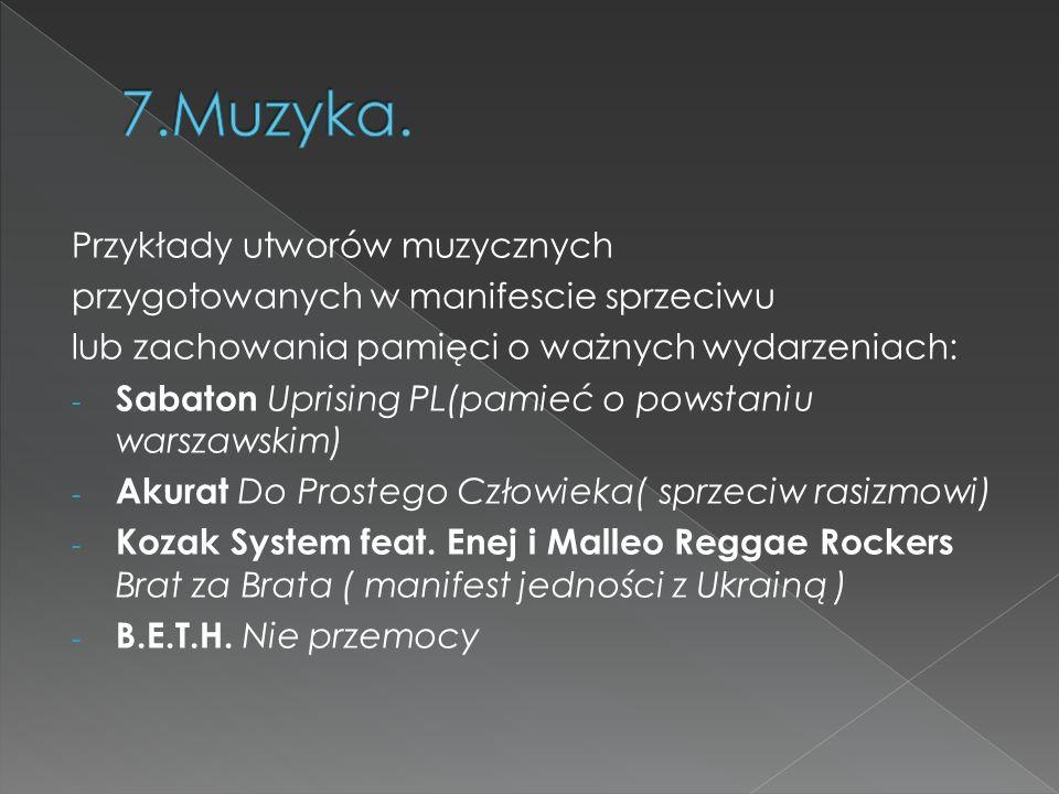 Przykłady utworów muzycznych przygotowanych w manifescie sprzeciwu lub zachowania pamięci o ważnych wydarzeniach: - Sabaton Uprising PL(pamieć o powst