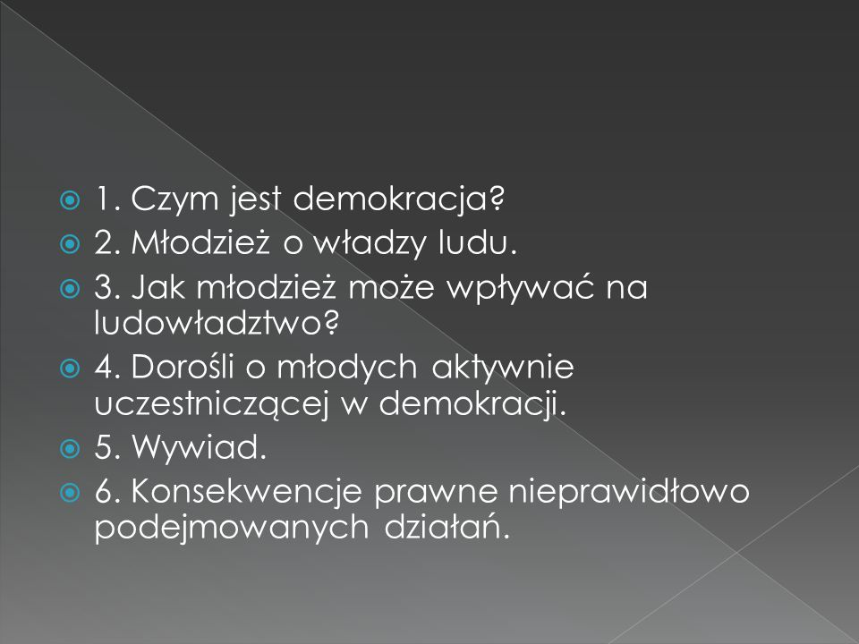  1. Czym jest demokracja?  2. Młodzież o władzy ludu.  3. Jak młodzież może wpływać na ludowładztwo?  4. Dorośli o młodych aktywnie uczestniczącej