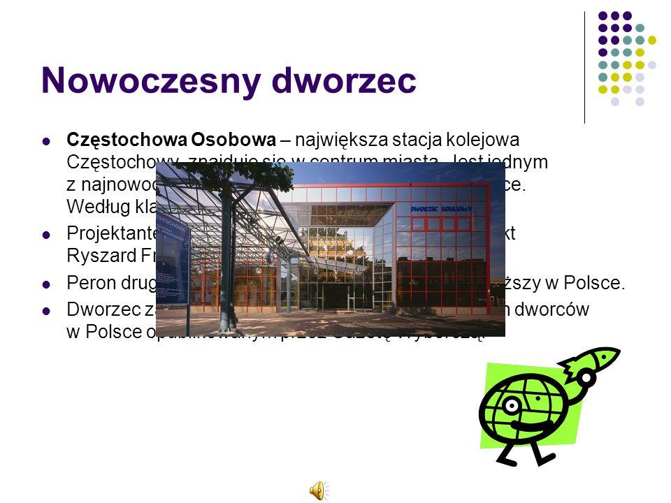 Nowoczesny dworzec Częstochowa Osobowa – największa stacja kolejowa Częstochowy, znajduje się w centrum miasta. Jest jednym z najnowocześniejszych dwo