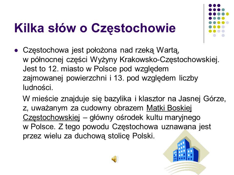 Kilka słów o Częstochowie Częstochowa jest położona nad rzeką Wartą, w północnej części Wyżyny Krakowsko-Częstochowskiej. Jest to 12. miasto w Polsce