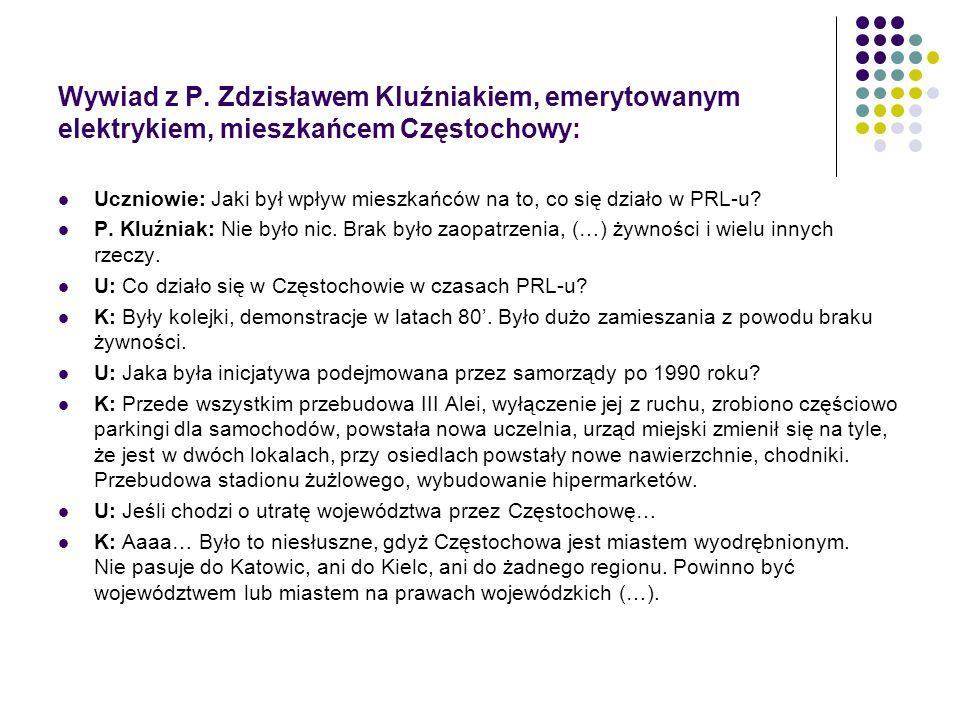 Wywiad z P. Zdzisławem Kluźniakiem, emerytowanym elektrykiem, mieszkańcem Częstochowy: Uczniowie: Jaki był wpływ mieszkańców na to, co się działo w PR