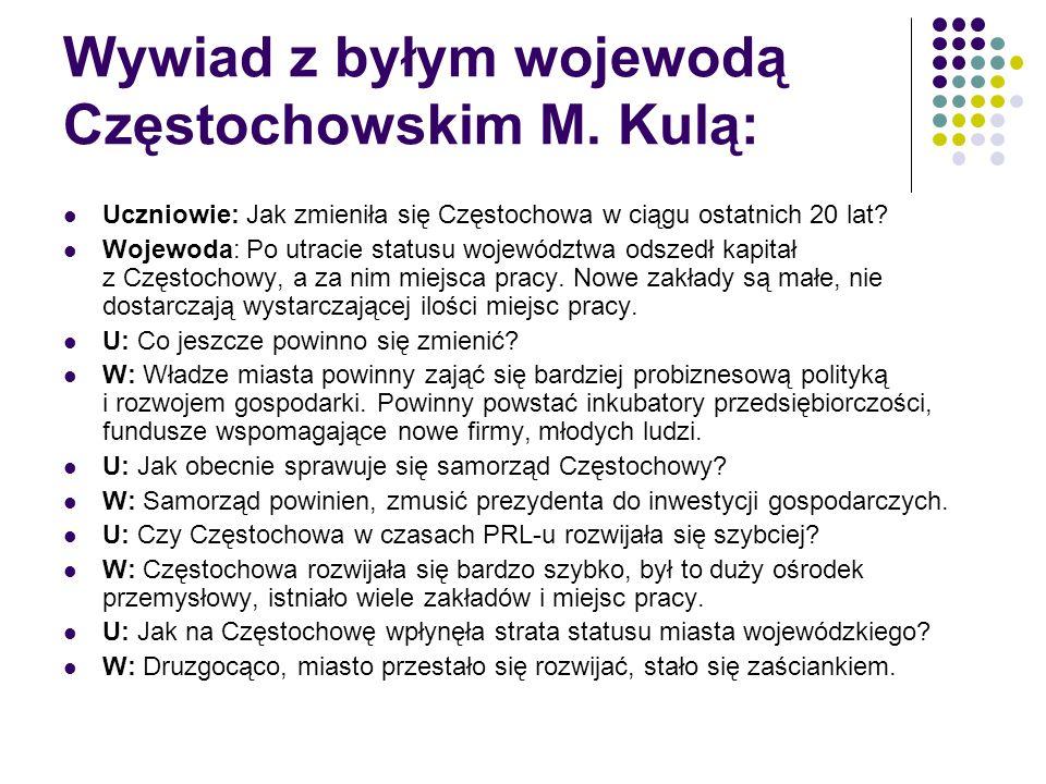 Wywiad z byłym wojewodą Częstochowskim M. Kulą: Uczniowie: Jak zmieniła się Częstochowa w ciągu ostatnich 20 lat? Wojewoda: Po utracie statusu wojewód