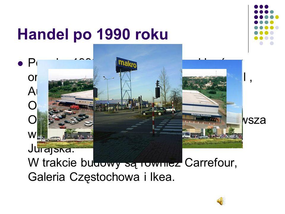 Handel po 1990 roku Po roku 1990 r. powstało wiele sklepów oraz galerii : Centrum handlowe M1, Real, Auchan, Tesco, Makro, Cash and Carry, OBI, Leroy