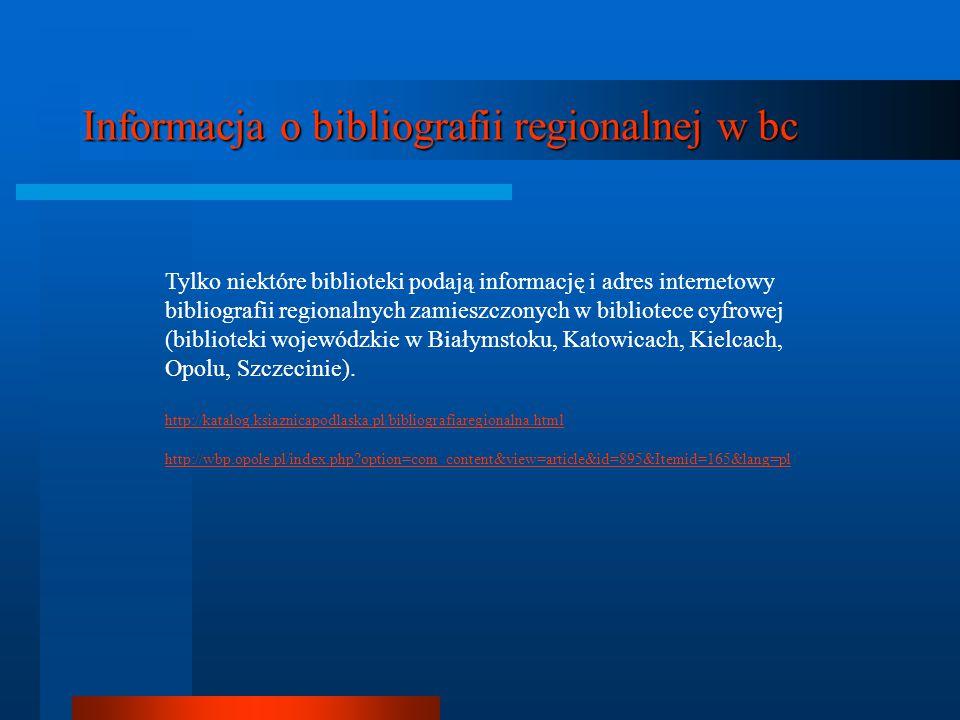 Informacja o bibliografii regionalnej w bc Tylko niektóre biblioteki podają informację i adres internetowy bibliografii regionalnych zamieszczonych w