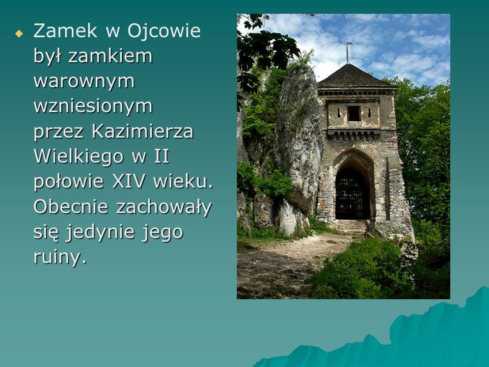   Zamek w Ojcowie był zamkiem warownymwzniesionym przez Kazimierza Wielkiego w II połowie XIV wieku.