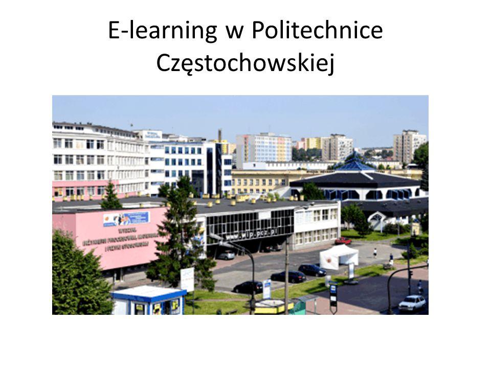 E-learning na Wydziale Zarządzania E-learning na naszej uczelni realizowany jest poprzez portal http://e-learning.pcz.pl/ Wydział Zarządzania Politechniki Częstochowskiej prowadzi zajęcia w formie e- learningu od 2011 roku.