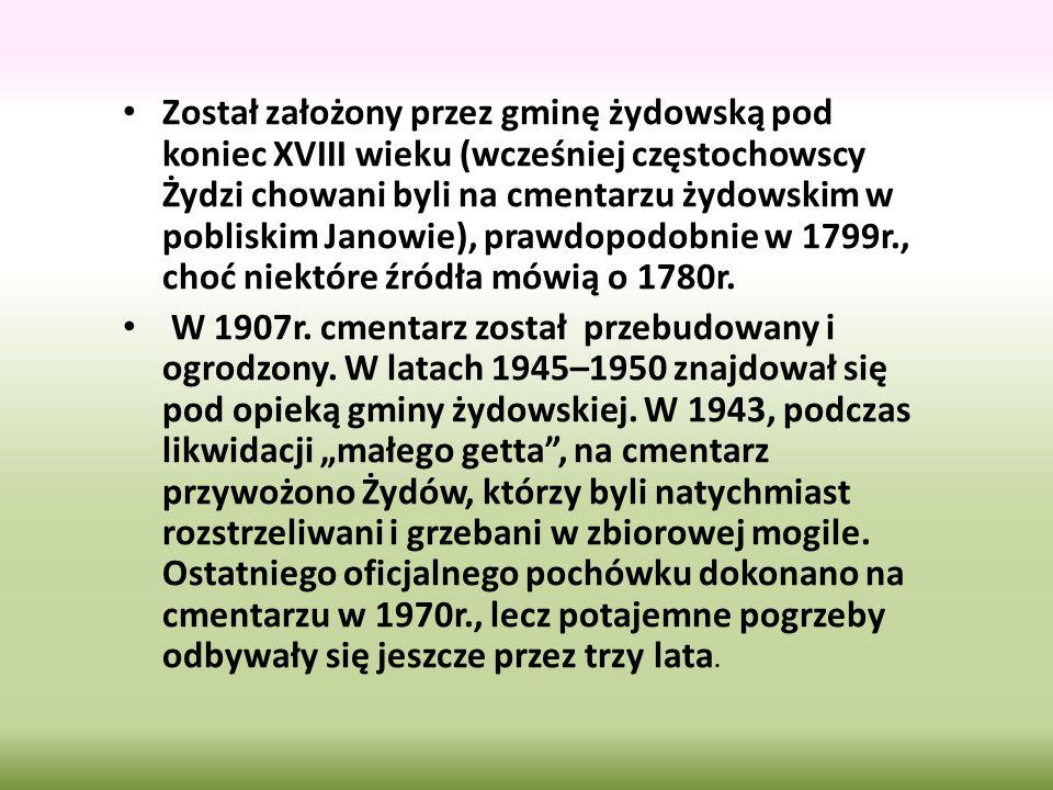 Został założony przez gminę żydowską pod koniec XVIII wieku (wcześniej częstochowscy Żydzi chowani byli na cmentarzu żydowskim w pobliskim Janowie), p