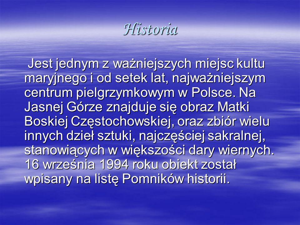 Historia Jest jednym z ważniejszych miejsc kultu maryjnego i od setek lat, najważniejszym centrum pielgrzymkowym w Polsce. Na Jasnej Górze znajduje si