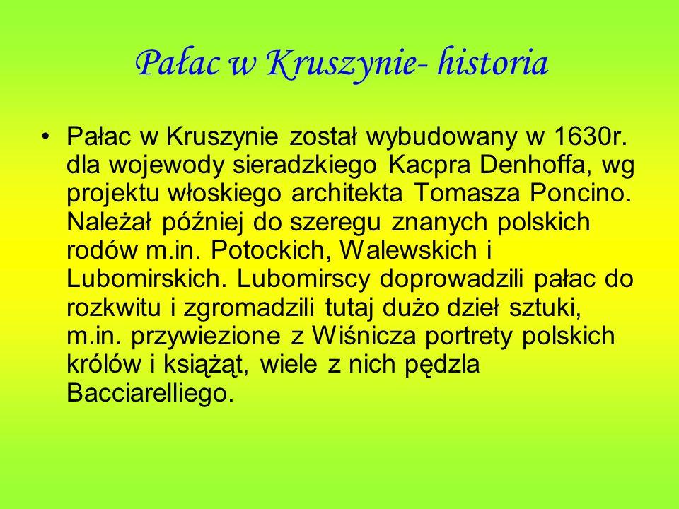 Pałac w Kruszynie- historia Pałac w Kruszynie został wybudowany w 1630r. dla wojewody sieradzkiego Kacpra Denhoffa, wg projektu włoskiego architekta T