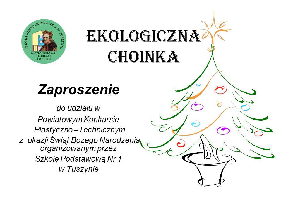 Ekologiczna choinka Zaproszenie do udziału w Powiatowym Konkursie Plastyczno –Technicznym z okazji Świąt Bożego Narodzenia organizowanym przez Szkołę