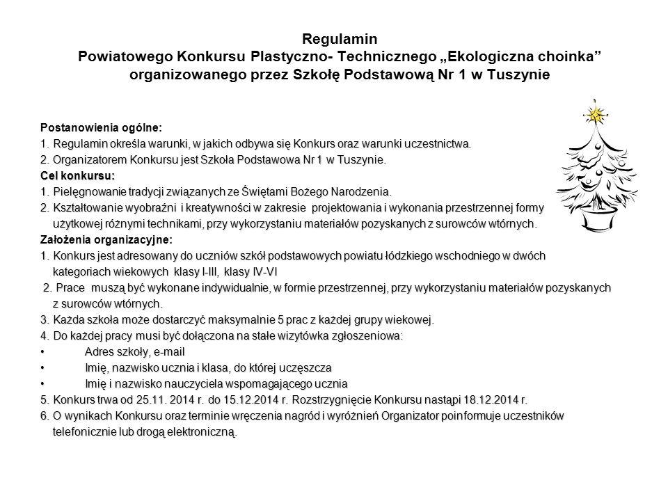 """Regulamin Powiatowego Konkursu Plastyczno- Technicznego """"Ekologiczna choinka"""" organizowanego przez Szkołę Podstawową Nr 1 w Tuszynie Postanowienia ogó"""