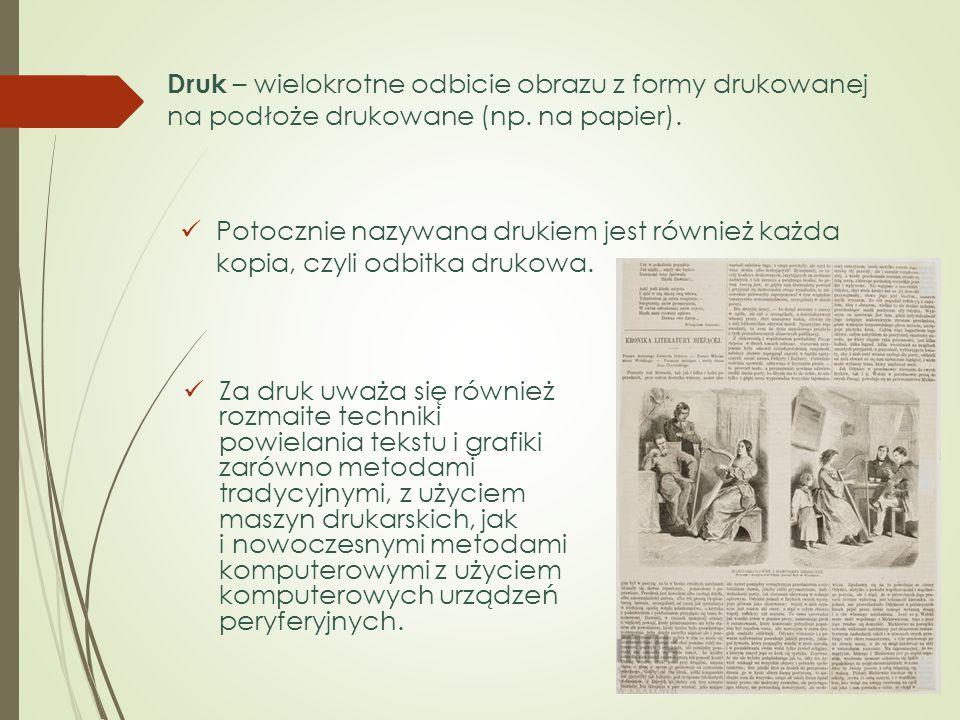 Druk – wielokrotne odbicie obrazu z formy drukowanej na podłoże drukowane (np. na papier). Za druk uważa się również rozmaite techniki powielania teks