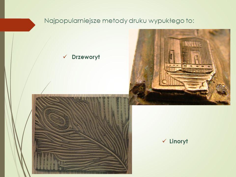 Drzeworyt Linoryt Najpopularniejsze metody druku wypukłego to: