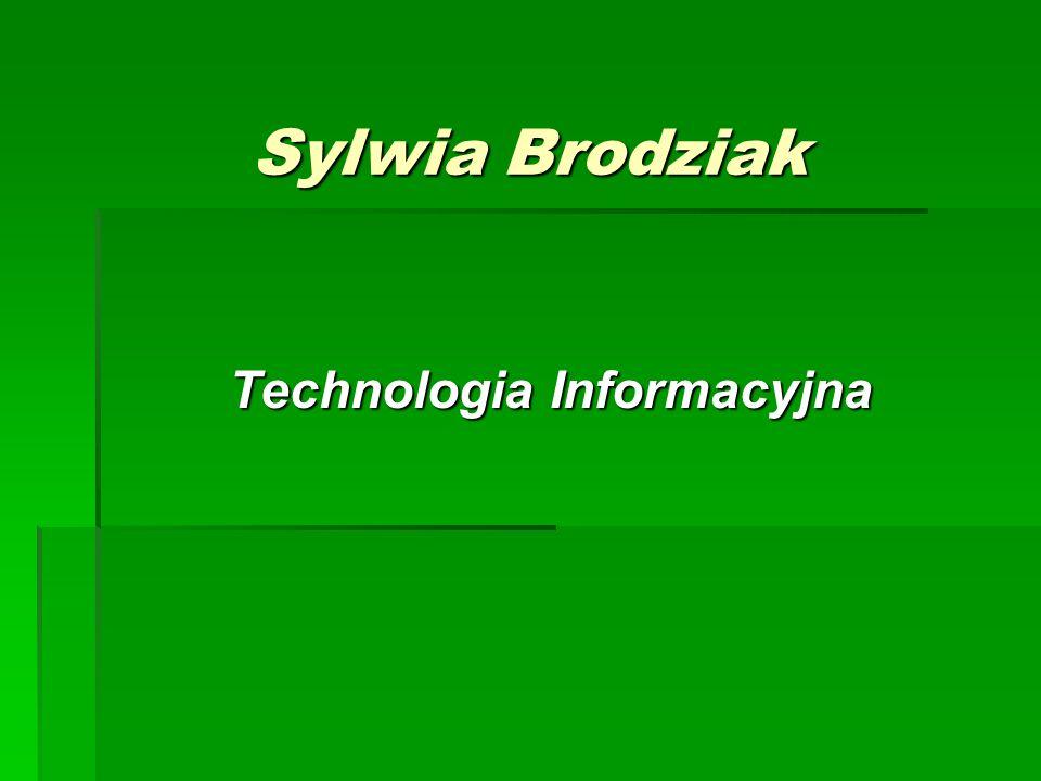 Sylwia Brodziak Technologia Informacyjna