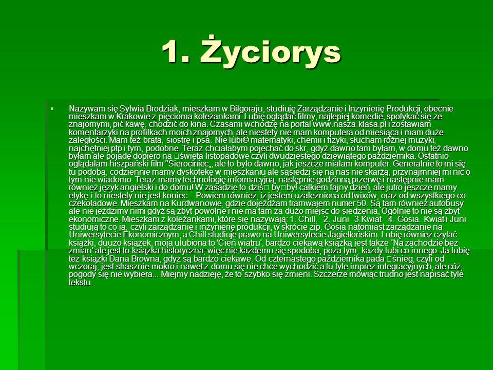 1. Życiorys  Nazywam się Sylwia Brodziak, mieszkam w Biłgoraju, studiuję Zarządzanie i Inżynierię Produkcji, obecnie mieszkam w Krakowie z pięcioma k
