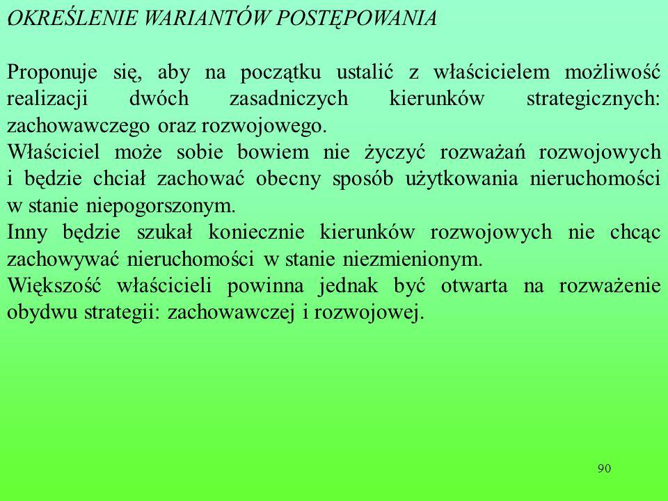 90.OKREŚLENIE WARIANTÓW POSTĘPOWANIA Proponuje się, aby na początku ustalić z właścicielem możliwość realizacji dwóch zasadniczych kierunków strategicznych: zachowawczego oraz rozwojowego.