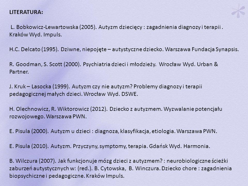 LITERATURA: L.Bobkowicz-Lewartowska (2005). Autyzm dziecięcy : zagadnienia diagnozy i terapii.