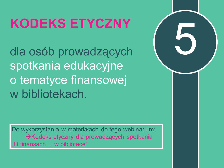 5 KODEKS ETYCZNY dla osób prowadzących spotkania edukacyjne o tematyce finansowej w bibliotekach.