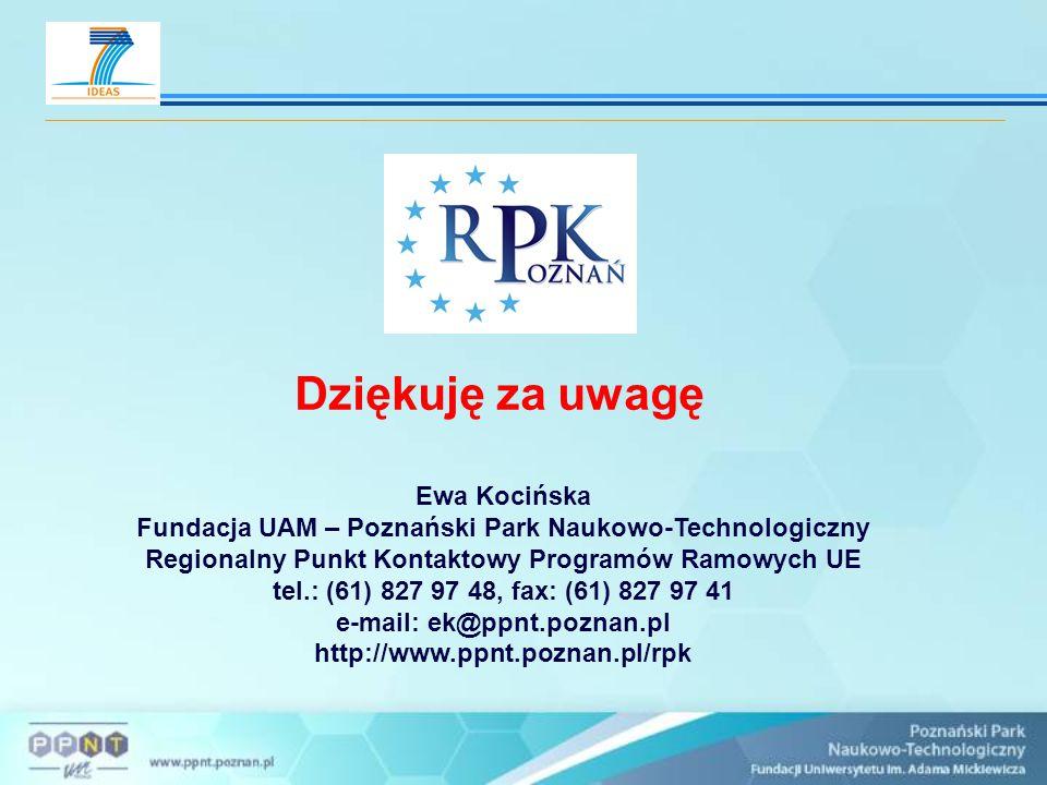 Dziękuję za uwagę Ewa Kocińska Fundacja UAM – Poznański Park Naukowo-Technologiczny Regionalny Punkt Kontaktowy Programów Ramowych UE tel.: (61) 827 9