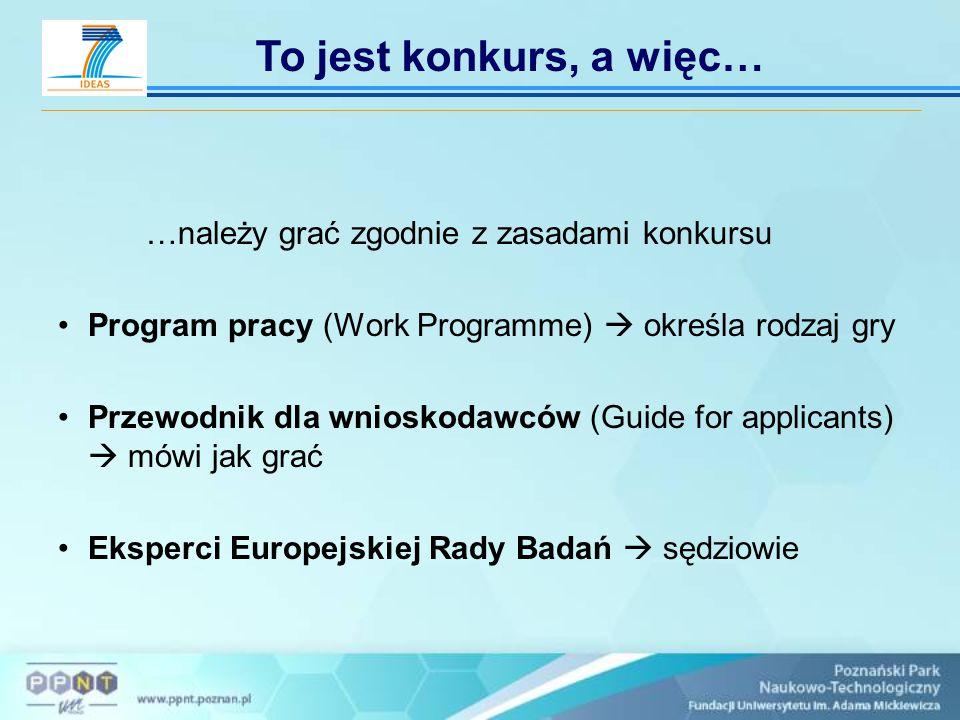 …należy grać zgodnie z zasadami konkursu Program pracy (Work Programme)  określa rodzaj gry Przewodnik dla wnioskodawców (Guide for applicants)  mów