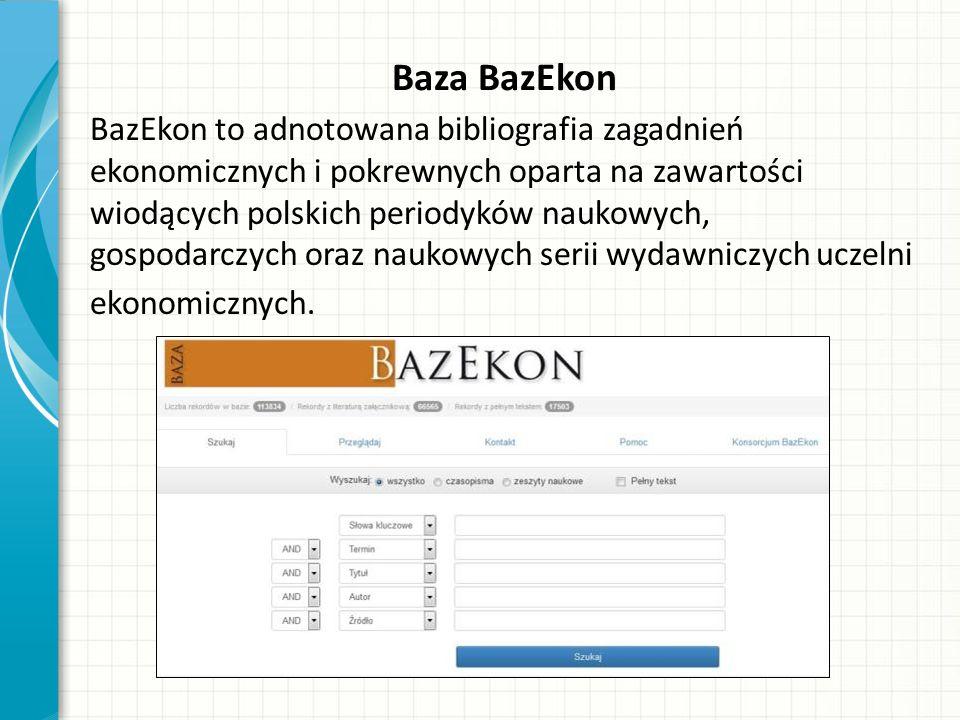 Baza BazEkon BazEkon to adnotowana bibliografia zagadnień ekonomicznych i pokrewnych oparta na zawartości wiodących polskich periodyków naukowych, gos