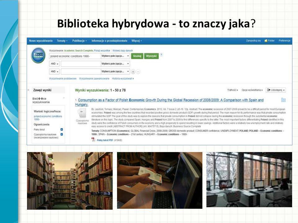 """"""" Biblioteka hybrydowa (…) daleko wykracza poza możliwości stworzone wyłącznie przez bibliotekę tradycyjną lub tylko elektroniczną (cyfrową)."""