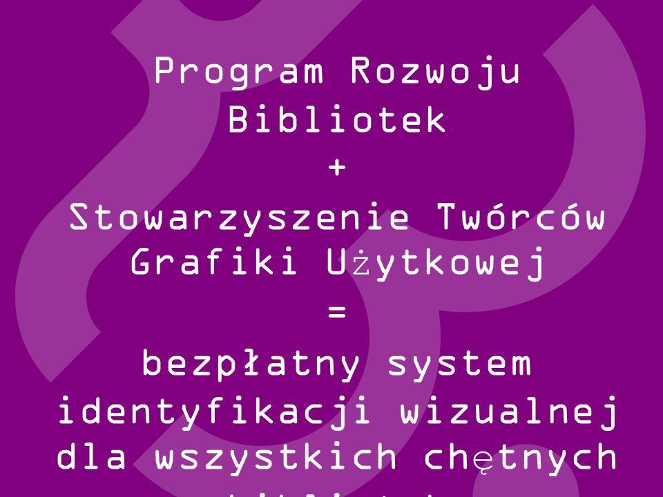 Program Rozwoju Bibliotek + Stowarzyszenie Twórców Grafiki Użytkowej = bezpłatny system identyfikacji wizualnej dla wszystkich chętnych bibliotek