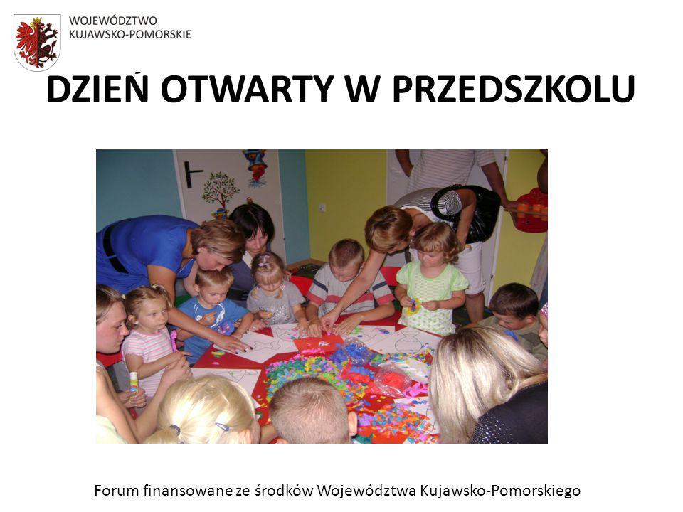 Forum finansowane ze środków Województwa Kujawsko-Pomorskiego DZIEŃ OTWARTY W PRZEDSZKOLU