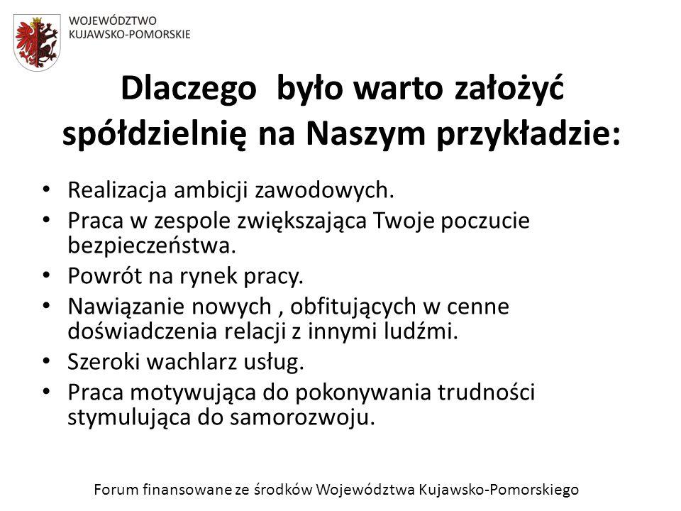 Forum finansowane ze środków Województwa Kujawsko-Pomorskiego Dlaczego było warto założyć spółdzielnię na Naszym przykładzie: Realizacja ambicji zawod