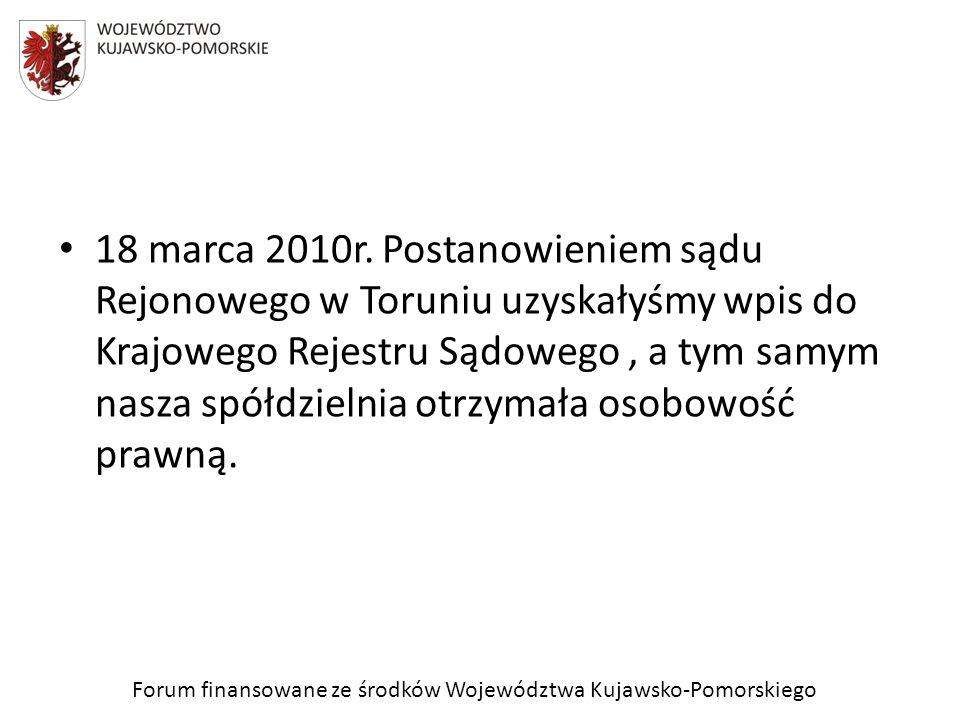 Forum finansowane ze środków Województwa Kujawsko-Pomorskiego 18 marca 2010r. Postanowieniem sądu Rejonowego w Toruniu uzyskałyśmy wpis do Krajowego R