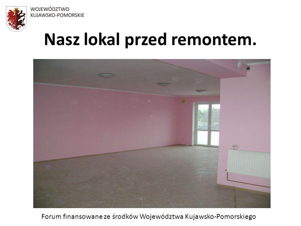 Forum finansowane ze środków Województwa Kujawsko-Pomorskiego Remont lokalu