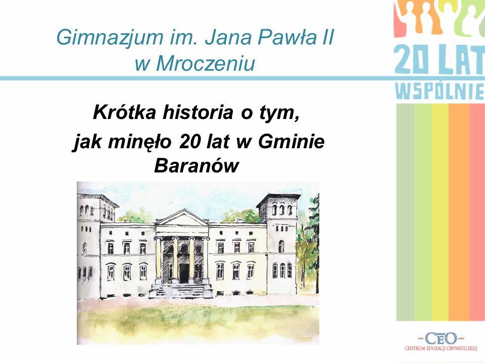 Gimnazjum im. Jana Pawła II w Mroczeniu Krótka historia o tym, jak minęło 20 lat w Gminie Baranów