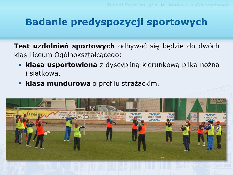 Test uzdolnień sportowych odbywać się będzie do dwóch klas Liceum Ogólnokształcącego:  klasa usportowiona z dyscypliną kierunkową piłka nożna i siatkowa,  klasa mundurowa o profilu strażackim.