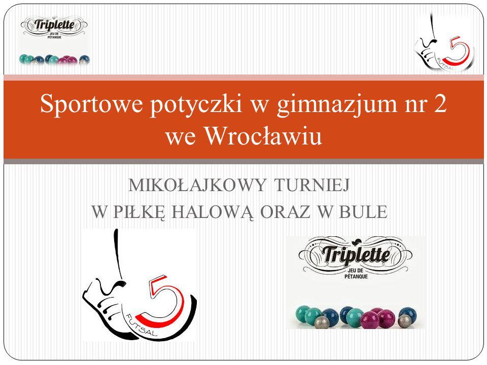 MIKOŁAJKOWY TURNIEJ W PIŁKĘ HALOWĄ ORAZ W BULE Sportowe potyczki w gimnazjum nr 2 we Wrocławiu