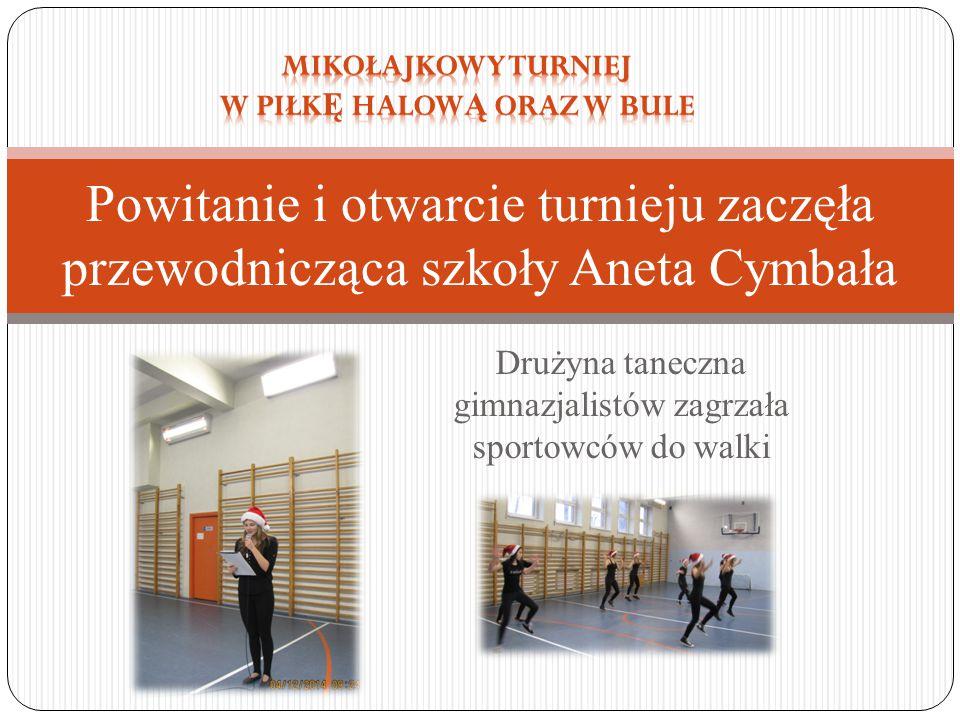 Drużyna taneczna gimnazjalistów zagrzała sportowców do walki Powitanie i otwarcie turnieju zaczęła przewodnicząca szkoły Aneta Cymbała