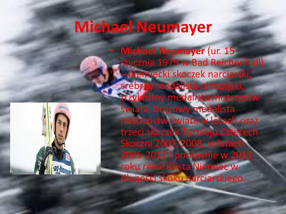 Michael Neumayer Michael Neumayer (ur. 15 stycznia 1979 w Bad Reichenhall) – niemiecki skoczek narciarski, srebrny medalista olimpijski, trzykrotny me