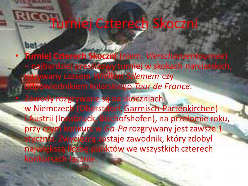 Turniej Czterech Skoczni Turniej Czterech Skoczni (niem. Vierschanzentournee) − najbardziej prestiżowy turniej w skokach narciarskich, nazywany czasem