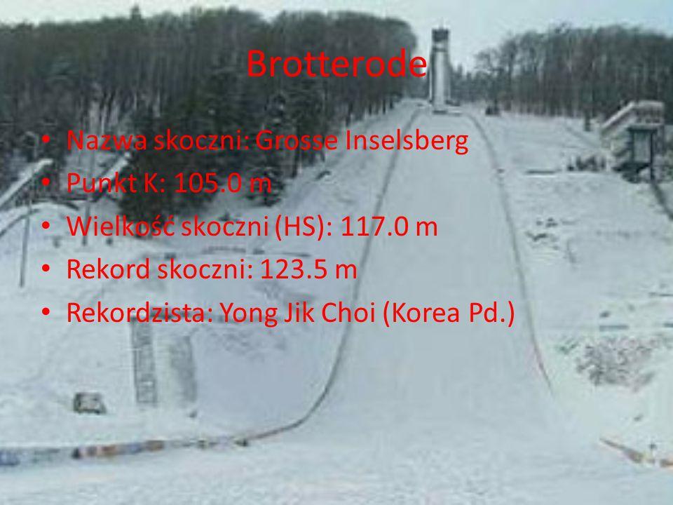 Brotterode Nazwa skoczni: Grosse Inselsberg Punkt K: 105.0 m Wielkość skoczni (HS): 117.0 m Rekord skoczni: 123.5 m Rekordzista: Yong Jik Choi (Korea