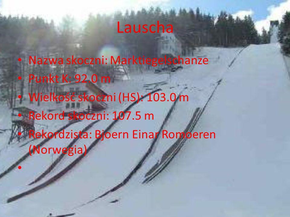 Lauscha Nazwa skoczni: Marktiegelschanze Punkt K: 92.0 m Wielkość skoczni (HS): 103.0 m Rekord skoczni: 107.5 m Rekordzista: Bjoern Einar Romoeren (No