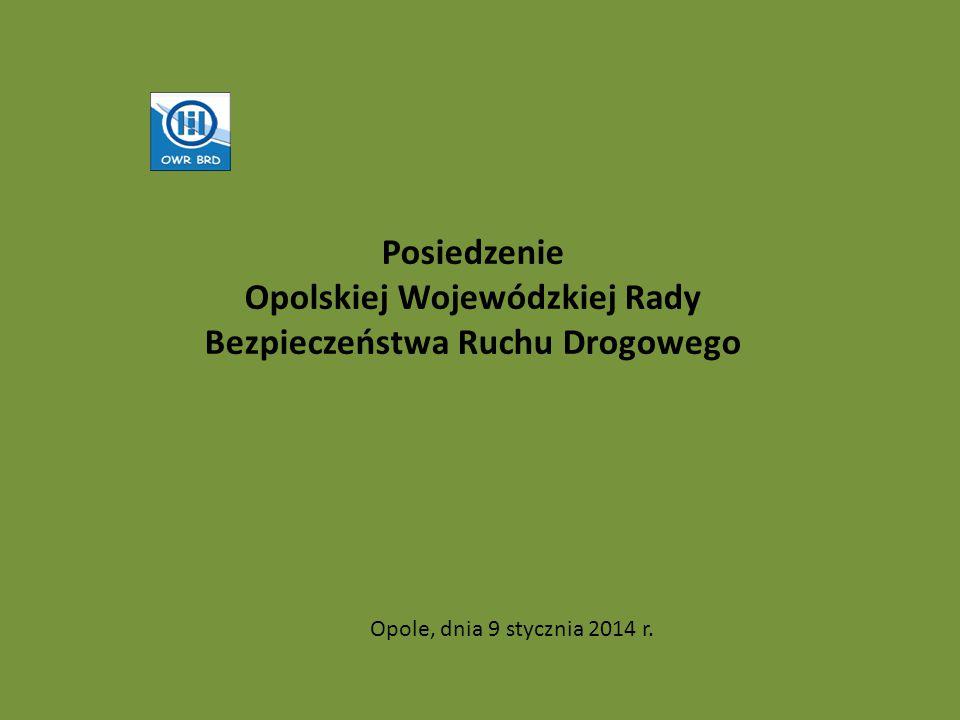 Posiedzenie Opolskiej Wojewódzkiej Rady Bezpieczeństwa Ruchu Drogowego Opole, dnia 9 stycznia 2014 r.