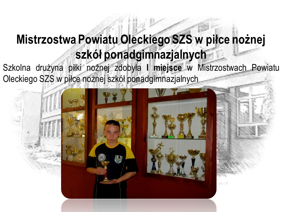 Mistrzostwa Powiatu Oleckiego SZS w piłce nożnej szkół ponadgimnazjalnych Szkolna drużyna piłki nożnej zdobyła I miejsce w Mistrzostwach Powiatu Oleck