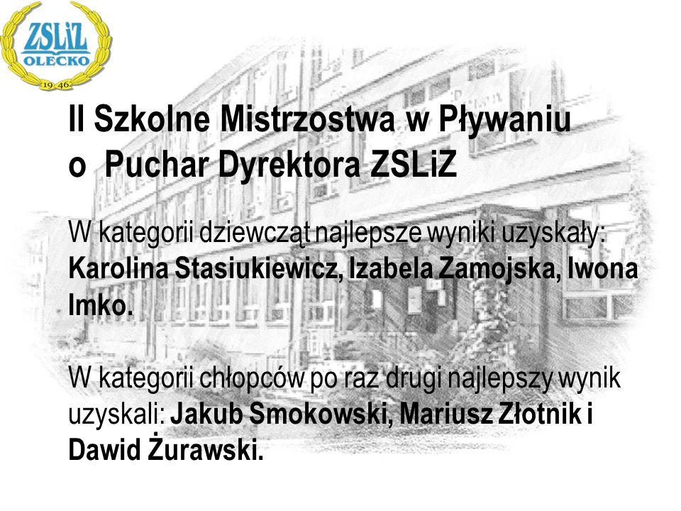 II Szkolne Mistrzostwa w Pływaniu o Puchar Dyrektora ZSLiZ W kategorii dziewcząt najlepsze wyniki uzyskały: Karolina Stasiukiewicz, Izabela Zamojska,