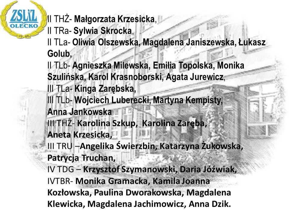 II THŻ- Małgorzata Krzesicka, II TRa- Sylwia Skrocka, II TLa- Oliwia Olszewska, Magdalena Janiszewska, Łukasz Golub, II TLb- Agnieszka Milewska, Emili