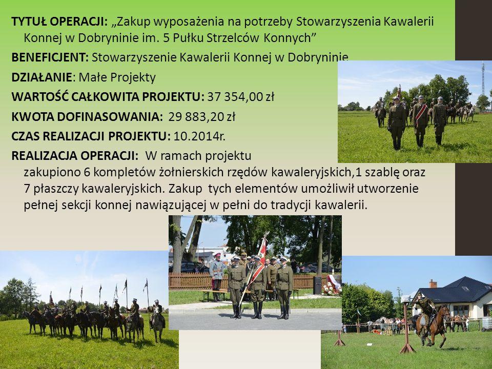 """TYTUŁ OPERACJI: """"Zakup wyposażenia na potrzeby Stowarzyszenia Kawalerii Konnej w Dobryninie im."""