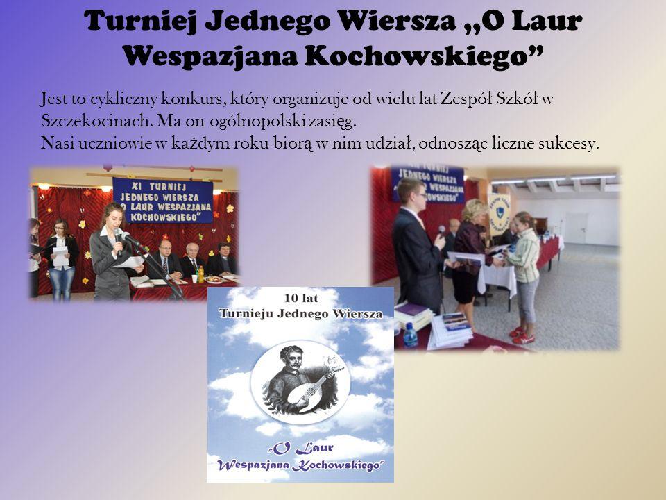 """Turniej Jednego Wiersza,,O Laur Wespazjana Kochowskiego"""" Jest to cykliczny konkurs, który organizuje od wielu lat Zespó ł Szkó ł w Szczekocinach. Ma o"""