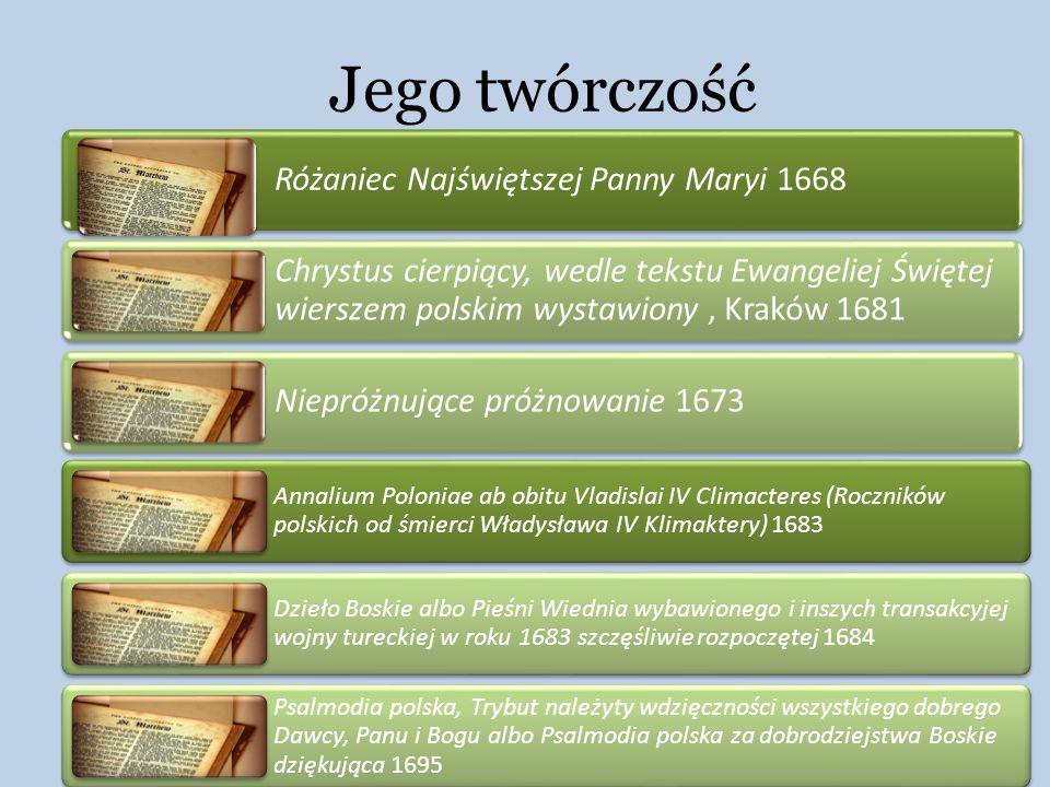 Jego twórczość Różaniec Najświętszej Panny Maryi 1668 Chrystus cierpiący, wedle tekstu Ewangeliej Świętej wierszem polskim wystawiony, Kraków 1681 Nie