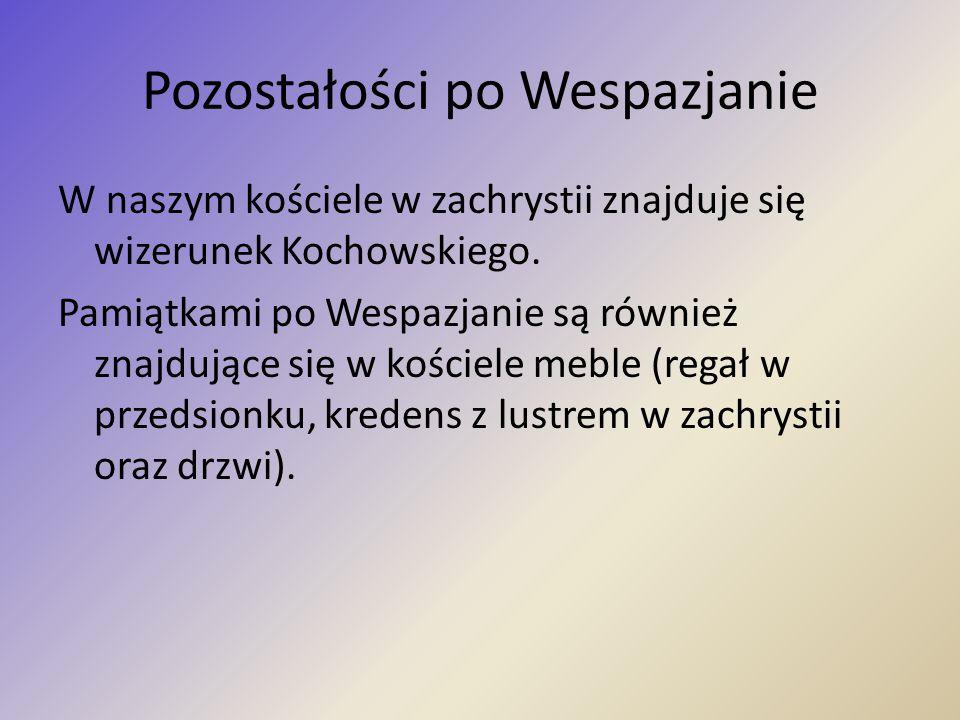 Pozostałości po Wespazjanie W naszym kościele w zachrystii znajduje się wizerunek Kochowskiego. Pamiątkami po Wespazjanie są również znajdujące się w