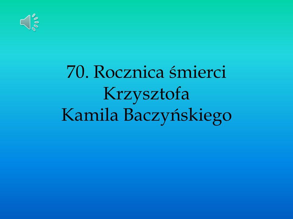 70. Rocznica śmierci Krzysztofa Kamila Baczyńskiego