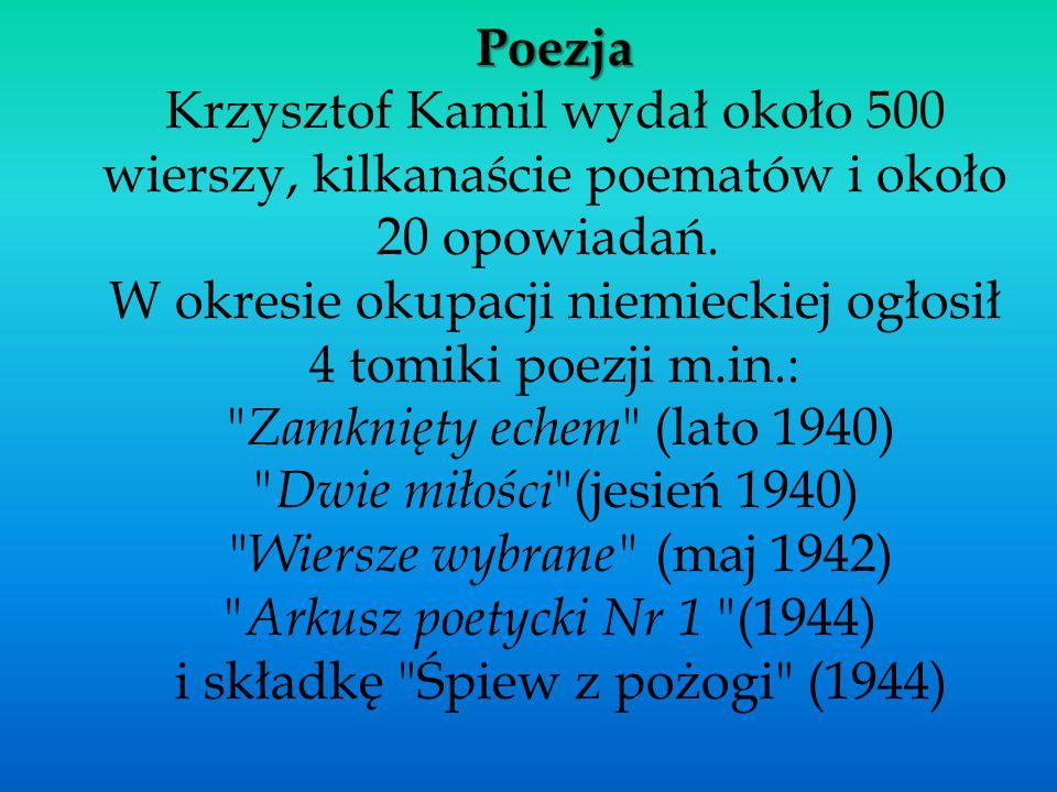 Poezja Poezja Krzysztof Kamil wydał około 500 wierszy, kilkanaście poematów i około 20 opowiadań. W okresie okupacji niemieckiej ogłosił 4 tomiki poez