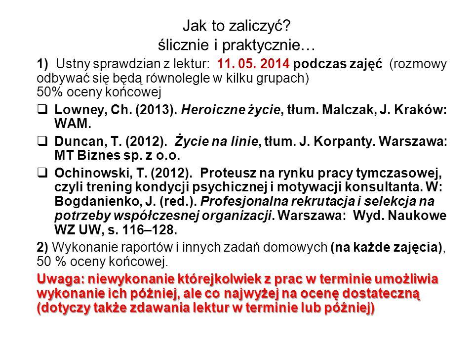 Jak to zaliczyć? ślicznie i praktycznie… 1) Ustny sprawdzian z lektur: 11. 05. 2014 podczas zajęć (rozmowy odbywać się będą równolegle w kilku grupach